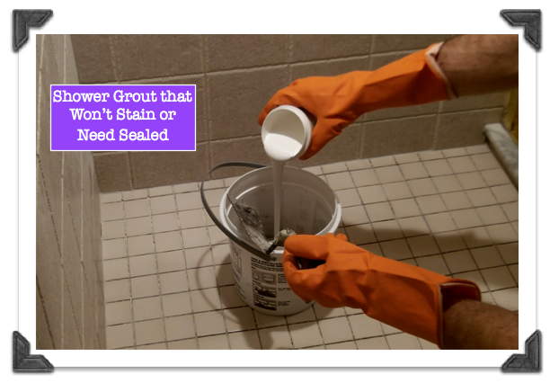 Shower Grout that Wont Stain or Need Sealed